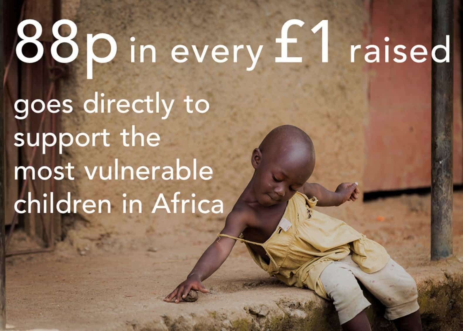 88p in every £1 raised goes directly to support the most vulnerable children in Africa